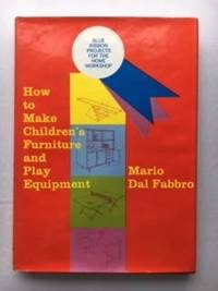 How to Make Children's Furniture and Play Equipment  --  Second Edition