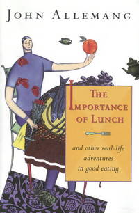 The Importance of Lunch and Other Real-Life Adventures in Good Eating