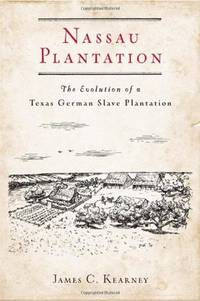 Nassau Plantation. the Evolution of a Texas German Plantation.