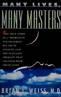 image of Many Lives, Many Masters: The True Story of a Prominent Psychiatrist, His Young Patient, and the Past-Life Therapy That Changed Both Their Lives