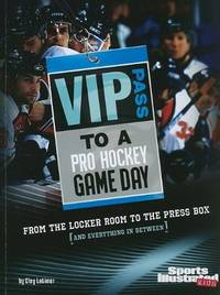 VIP Pass to a Pro Hockey Game Day: From the Locker Room to the Press Box (and Everything in...