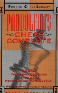 Pandolfini's Chess Complete: The Most Comprehensive Guide to the Game, from History to...