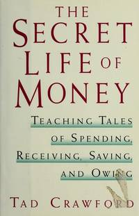 The Secret Life of Money Teaching Tales of Spending, Receiving, Saving and Owing