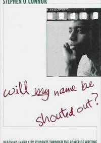 WILL MY NAME BE SHOUTED OUT?: Reaching Inner City Students Through the Power of Writing