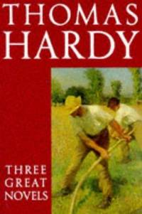 image of Thomas Hardy: Three Great Novels: Far from the Madding Crowd, The Mayor of Casterbridge, Tess of the d'Urbervilles