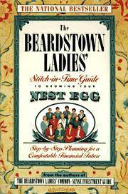 The Beardstown Ladies' Stitch-in-Time Guide to Growing Your Nest Egg : Step-by-Step Planning for a Comfortable Financial Future by Beardstown Ladies Investment Club Staff; Dellabough, Robin - 1997