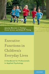 Executive Functions in Children's Everyday Lives: A Handbook for Professionals in Applied...