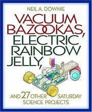 Vacuum Bazookas, Electric Rainbow Jelly, and 27 Other Saturday Science Projects