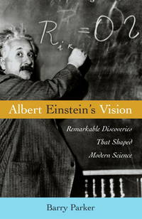Albert Einstein\'s Vision: Remarkable Discoveries That Shaped Modern Science