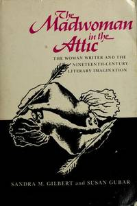 image of THE MADWOMAN IN THE ATTIC: THE WOMAN WRITER AND THE NINETEENTH-CENTURY LITERARY IMAGINATION.