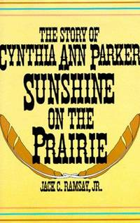 SUNSHINE ON THE PRAIRIE, THE STORY OF CYNTHIA ANN PARKER