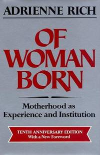 Of Woman Born. Motherhood as Experience and Institution