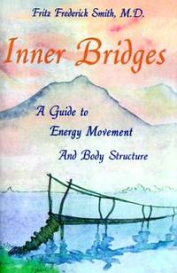 Inner Bridges: A Guide to Energy Movement and Body Structure.