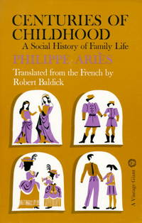 CENTURIES OF CHILDHOODS : A Social History of Family