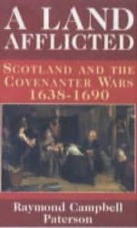 A Land Afflicted: Scotland and the Covenanter Wars, 1638-90 by  Raymond Campbell Paterson - Paperback - First Trade Paperback - 1998 - from West Side Book Shop, ABAA and Biblio.com