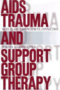 AIDS Trauma and Support Group Therapy: Mutual Aid, Empowerment, Connection  by