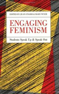 Engaging Feminism: Students Speak Up and Speak Out (Feminist Issues: Practice, Politics, Theory)