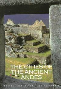 The Cities of the Ancient Andes by  Adriana & Craig Morris von Hagen - 1st - 1998 - from Abacus Bookshop and Biblio.com