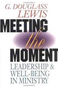 Meeting the Moment Leadership & Well-Being In Ministry