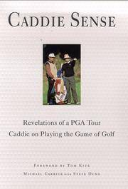 Caddie Sense : Revelations of a PGA Tour Caddie on Playing the Game of Golf Carrick, Michael and...