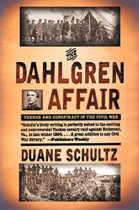 The Dahlgren Affair - Terror and Conspiracy In the Civil War