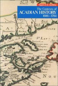 The Contexts of Acadian History, 1686-1784 (The 1988 Winthrop Pickard Bell Lectures in Maritime Studies)