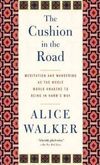 image of The Cushion in the Road: Meditation and Wandering as the Whole World Awakens to Being in Harm's Way