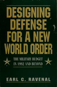 Designing Defense for a New World Order: The Military Budget in 1992 and Beyond: Hardcover