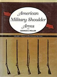 American Shoulder Arms Volume 1: Colonial and Revolutionary Arms