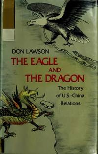 The Eagle and the Dragon : The History of U.S.-China Relations