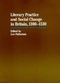 Literary Practice and Social Change in Britain, 1380-1530 (The New Historicism: Studies in Cultural Poetics)