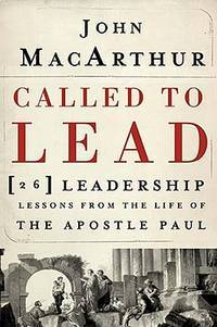 Called to Lead 26 Leadership Lessons from the Life of the Apostle Paul