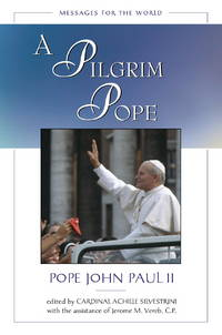 A Pilgrim Pope: Messages for the World
