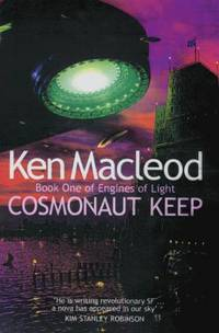 Cosmonaut Keep (The Engines of Light, Book 1) by  Ken MacLeod - First Edition - 2000-04-01 - from Robinson Street Books, IOBA (SKU: TOPGRAY4MX173)
