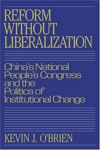 Reform Without Liberalization : China's National People's Congress and the Politics of Institutional Change by  Kevin J O'Brien - Hardcover - 1990 - from Judd Books (SKU: c19318)