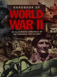 HANDBOOK OF WORLD WAR II: AN ILLUSTRATED CHRONICLE OF THE STRUGGLE FOR VICTORY