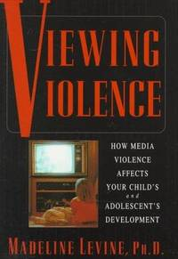 Viewing Violence: How Media Violence Affects Your Child and Adolescent