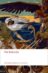 The Kalevala: An Epic Poem after Oral Tradition by Elias Lönnrot (Oxford World's Classics)