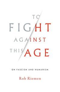 To Fight Against This Age: On Fascism and Humanism.