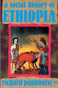 SOCIAL HISTORY OF ETHIOPIA, A: The Northern and Central Highlands from Early Medieval Times to...