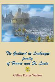 The Gaillard de Laubenque family of France and St. Lucia by  Celine with the cooperation of Jerome Himely Foster-Walker - Paperback - Signed - 2005 - from Walther's Books (SKU: 001579)