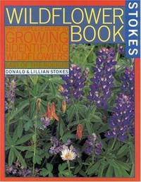 The Wildflower Book: East of the Rockies - A Complete Guide to Growing and Identifying...
