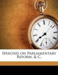 Speeches On Parliamentary Reform, C