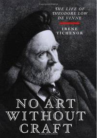 No Art without Craft: The Life of Theodore Low de Vinne