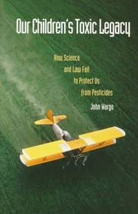 OUR CHILDREN'S TOXIC LEGACY How Science and Law Fail to Protect Us from  Pesticides