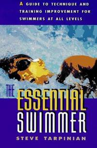 The Essential Swimmer - A Guide to Technique and Training Improvement For Swimmers at All Levels.