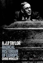 A.J.P. TAYLOR: RADICAL HISTORIAN OF EUROPE