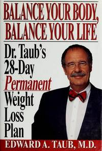 Balance Your Body Balance Your Life: Dr. Taub's 28 Day Permanent Weight Loss Plan.