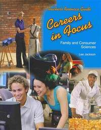 Careers in Focus Teacher's Resource Guide: Family and Consumer Sciences