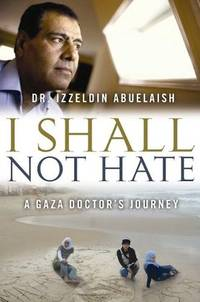 I SHALL NOT HATE: A GAZA DOCTOR'S JOURNEY ON THE ROAD TO PEACE AND HUMAN DIGNITY (CENTER POINT...
